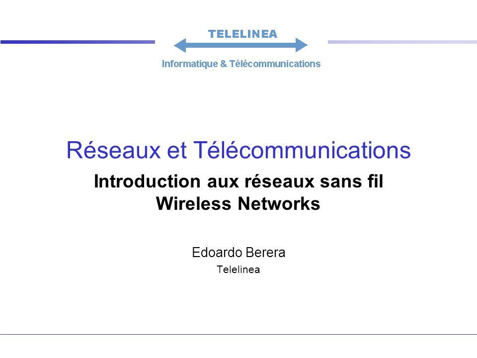 Réseaux et Télécommunications Introduction aux réseaux sans fil Wireless Networks Edoardo Berera Telelinea