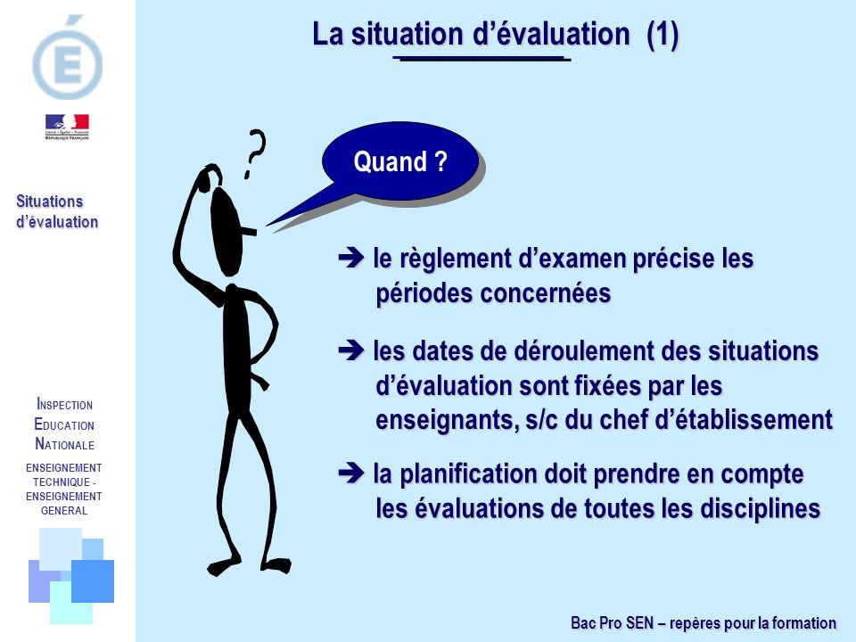 I NSPECTION E DUCATION N ATIONALE ENSEIGNEMENT TECHNIQUE - ENSEIGNEMENT GENERAL Quand ? La situation dévaluation (1) les dates de déroulement des situ