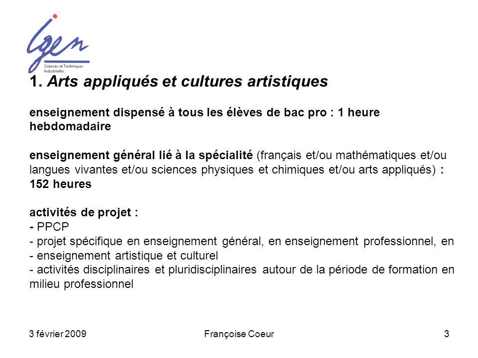 3 février 2009Françoise Coeur3 1. Arts appliqués et cultures artistiques enseignement dispensé à tous les élèves de bac pro : 1 heure hebdomadaire ens