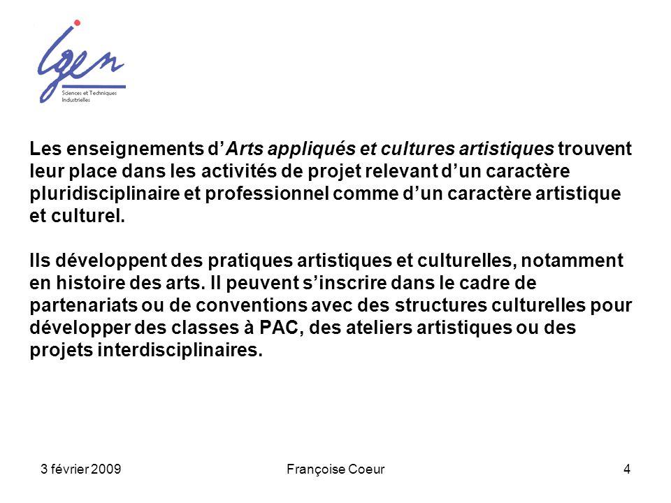 3 février 2009Françoise Coeur4 Les enseignements dArts appliqués et cultures artistiques trouvent leur place dans les activités de projet relevant dun