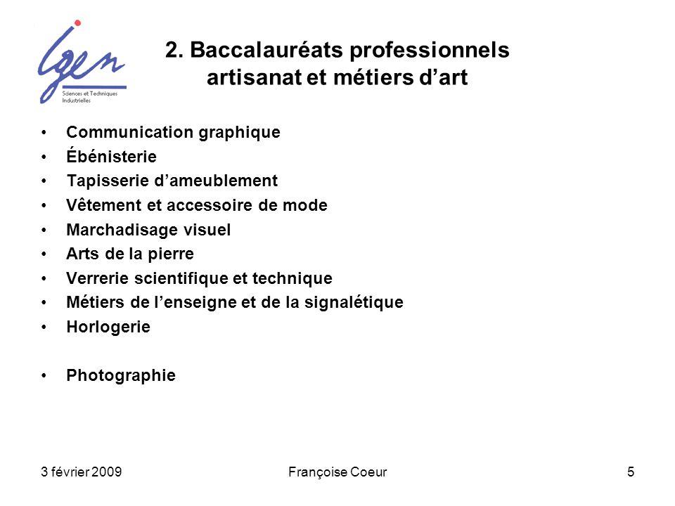 3 février 2009Françoise Coeur5 2. Baccalauréats professionnels artisanat et métiers dart Communication graphique Ébénisterie Tapisserie dameublement V