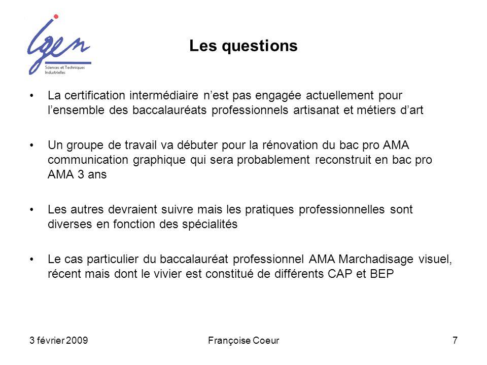 3 février 2009Françoise Coeur7 Les questions La certification intermédiaire nest pas engagée actuellement pour lensemble des baccalauréats professionn