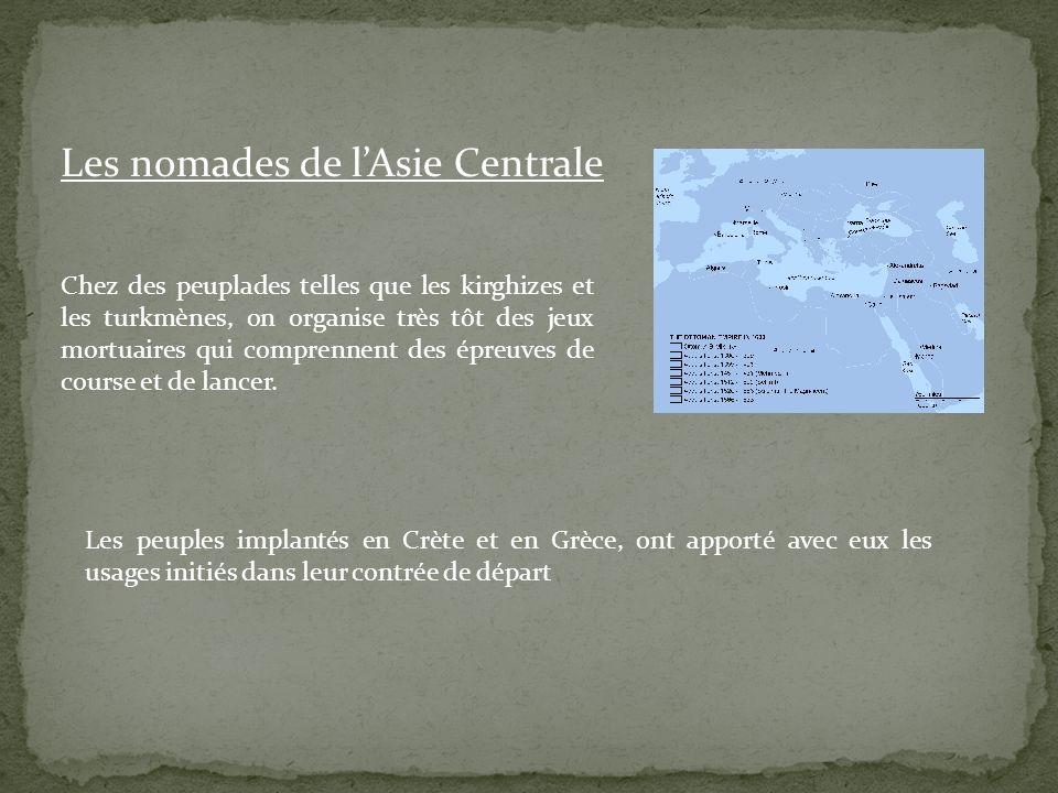 Les nomades de lAsie Centrale Chez des peuplades telles que les kirghizes et les turkmènes, on organise très tôt des jeux mortuaires qui comprennent d