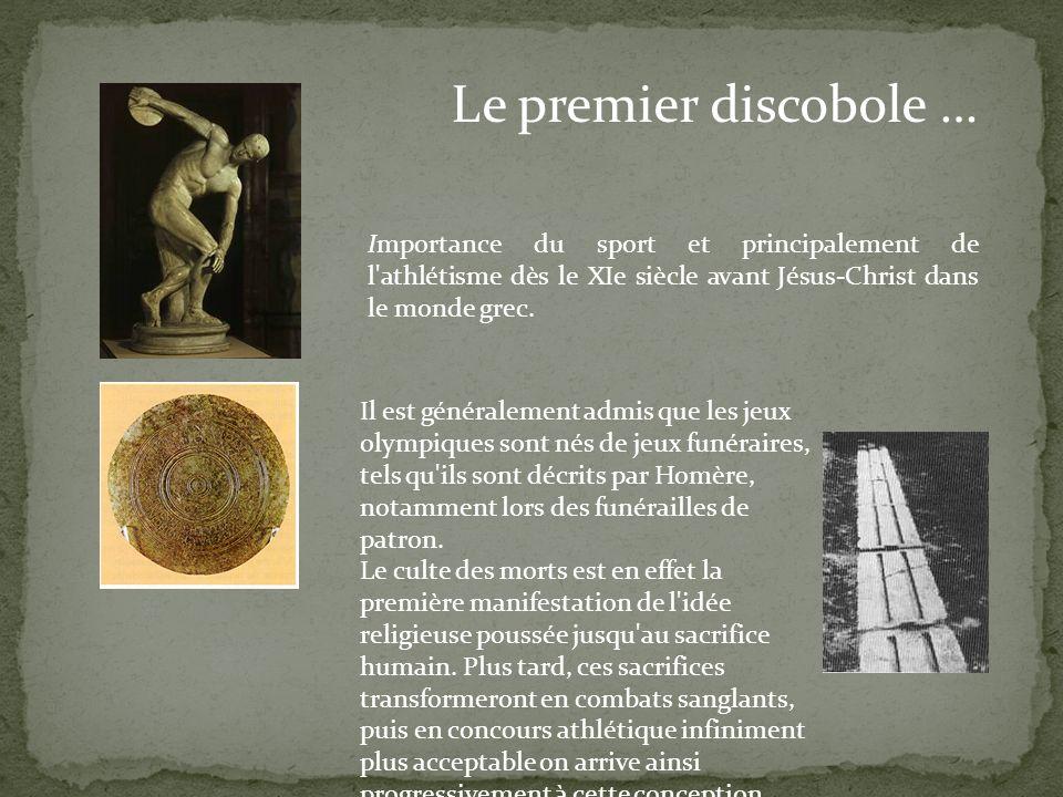 Importance du sport et principalement de l'athlétisme dès le XIe siècle avant Jésus-Christ dans le monde grec. Le premier discobole … Il est généralem