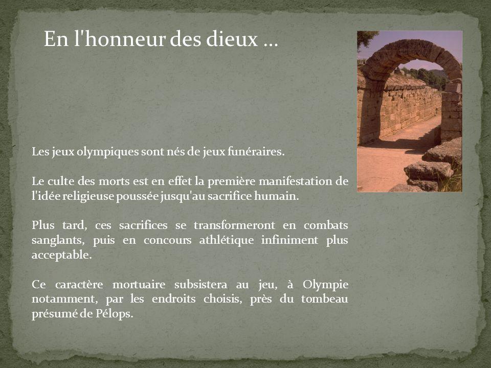 Les jeux olympiques sont nés de jeux funéraires. Le culte des morts est en effet la première manifestation de l'idée religieuse poussée jusqu'au sacri