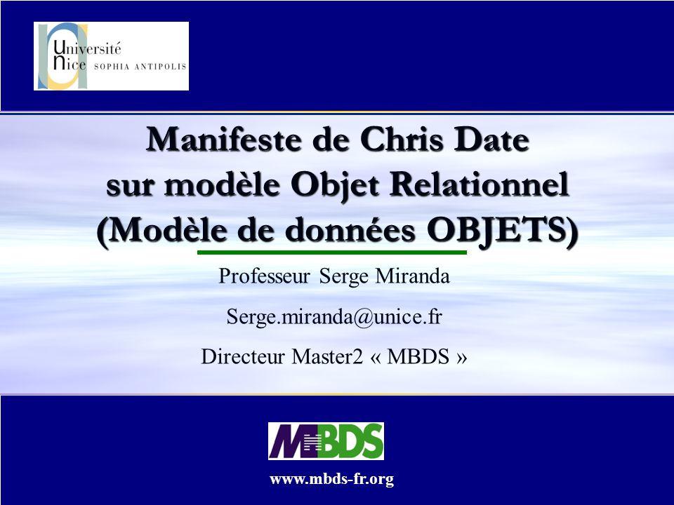 Manifeste de Chris Date sur modèle Objet Relationnel (Modèle de données OBJETS) Professeur Serge Miranda Serge.miranda@unice.fr Directeur Master2 « MBDS » www.mbds-fr.org