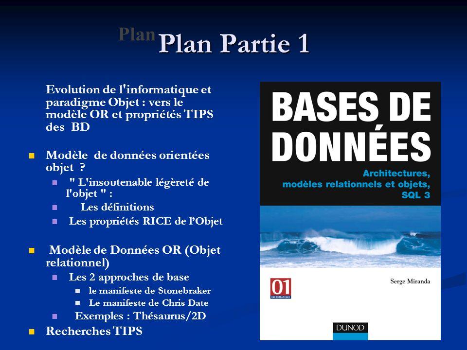 Plan Partie 1 Evolution de l'informatique et paradigme Objet : vers le modèle OR et propriétés TIPS des BD Modèle de données orientées objet ?