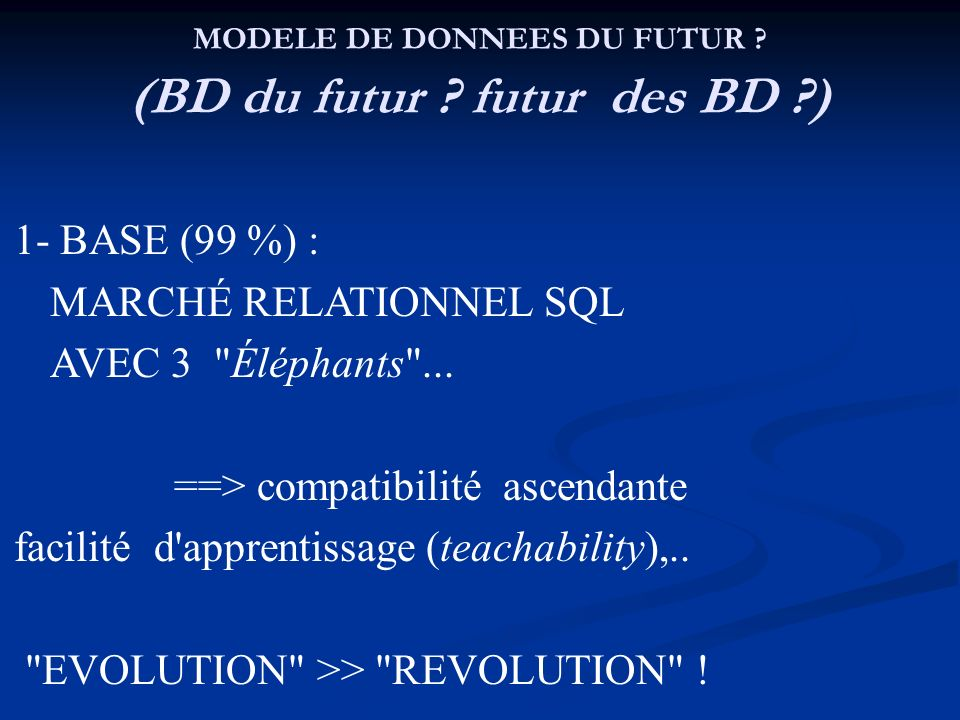 MODELE DE DONNEES DU FUTUR ? (BD du futur ? futur des BD ?) 1- BASE (99 %) : MARCHÉ RELATIONNEL SQL AVEC 3