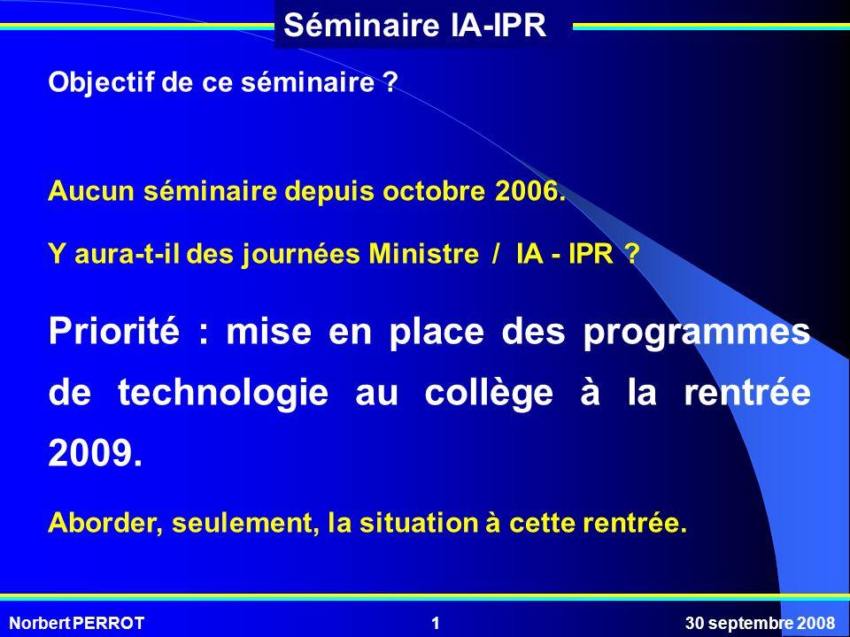 Norbert PERROT30 septembre 20081 Séminaire IA-IPR Objectif de ce séminaire ? Aucun séminaire depuis octobre 2006. Y aura-t-il des journées Ministre /