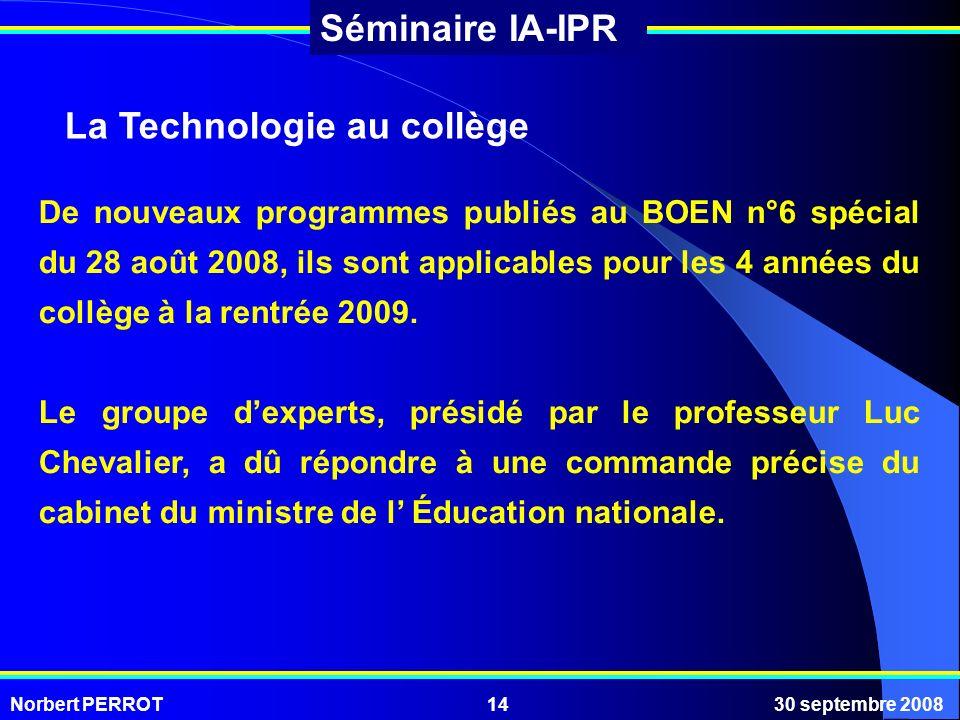 Norbert PERROT30 septembre 200814 Séminaire IA-IPR De nouveaux programmes publiés au BOEN n°6 spécial du 28 août 2008, ils sont applicables pour les 4