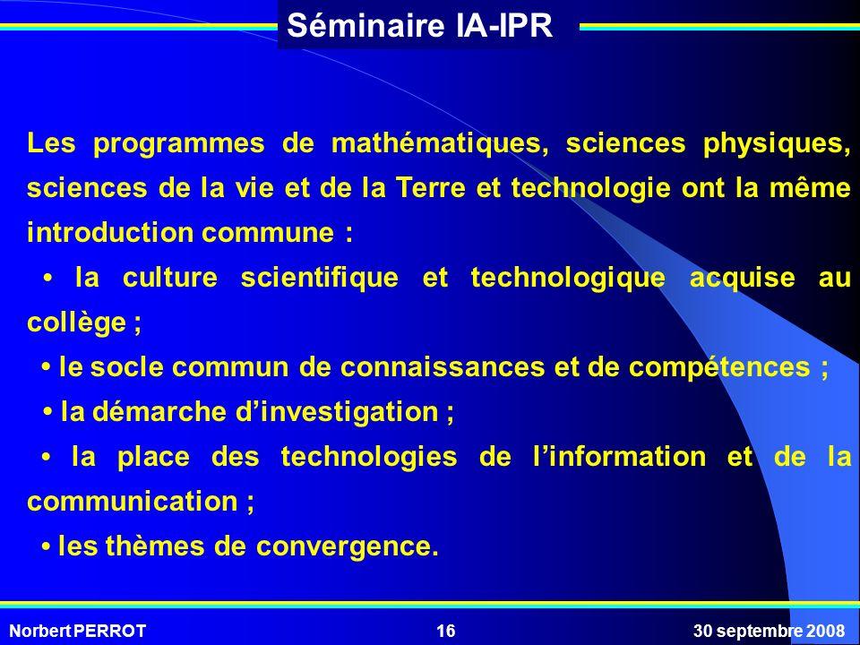 Norbert PERROT30 septembre 200816 Séminaire IA-IPR Les programmes de mathématiques, sciences physiques, sciences de la vie et de la Terre et technolog