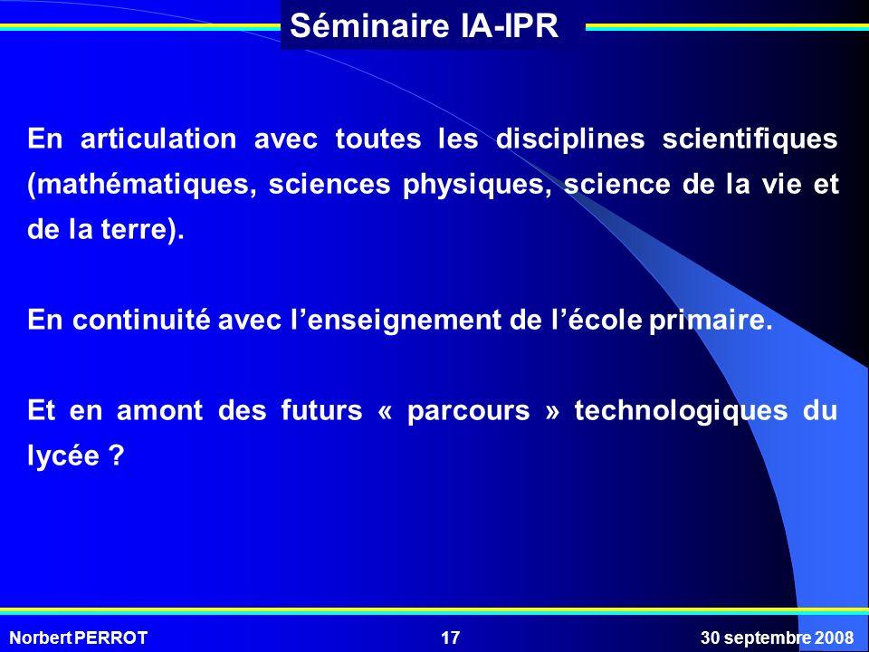 Norbert PERROT30 septembre 200817 Séminaire IA-IPR En articulation avec toutes les disciplines scientifiques (mathématiques, sciences physiques, scien