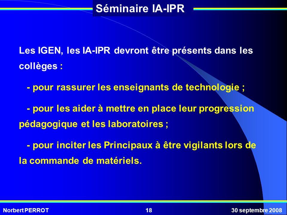 Norbert PERROT30 septembre 200818 Séminaire IA-IPR Les IGEN, les IA-IPR devront être présents dans les collèges : - pour rassurer les enseignants de t