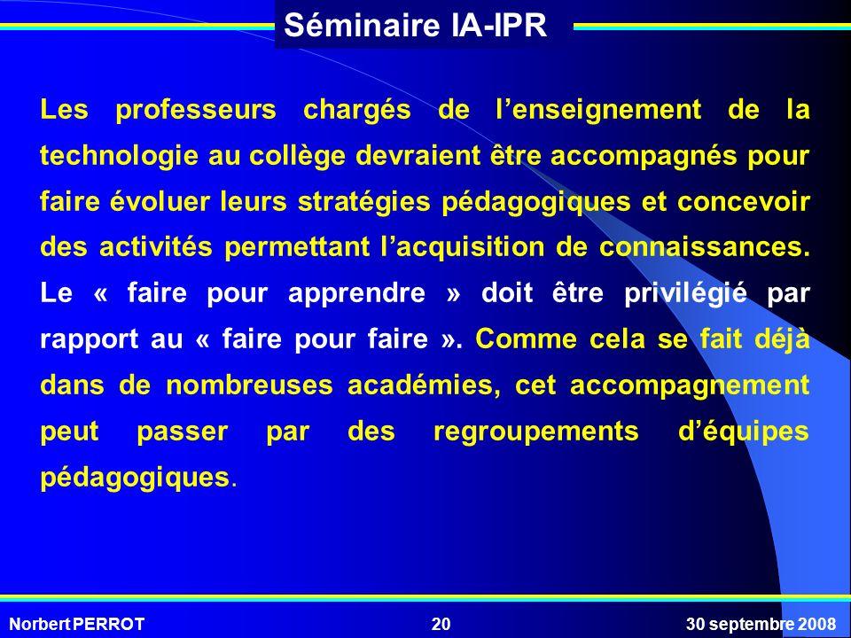 Norbert PERROT30 septembre 200820 Séminaire IA-IPR Les professeurs chargés de lenseignement de la technologie au collège devraient être accompagnés po