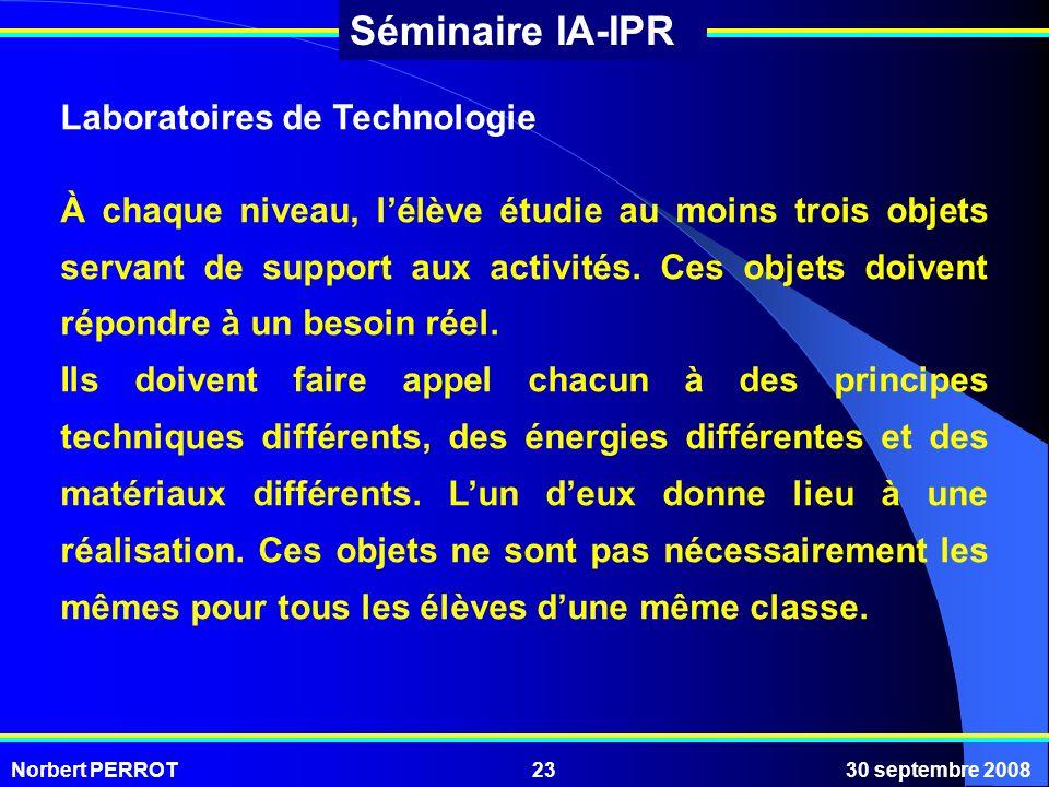 Norbert PERROT30 septembre 200823 Séminaire IA-IPR Laboratoires de Technologie À chaque niveau, lélève étudie au moins trois objets servant de support