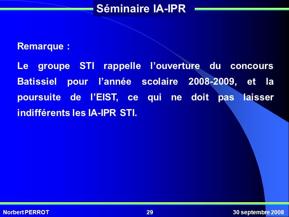 Norbert PERROT30 septembre 200829 Séminaire IA-IPR Remarque : Le groupe STI rappelle louverture du concours Batissiel pour lannée scolaire 2008-2009,