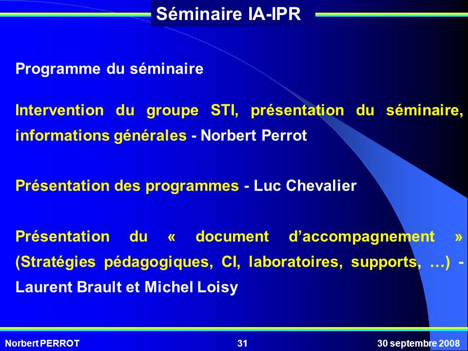 Norbert PERROT30 septembre 200831 Séminaire IA-IPR Programme du séminaire Intervention du groupe STI, présentation du séminaire, informations générale