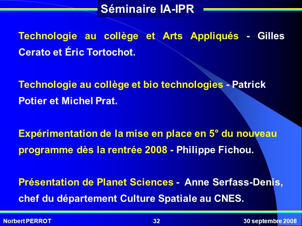 Norbert PERROT30 septembre 200832 Séminaire IA-IPR Technologie au collège et Arts Appliqués - Gilles Cerato et Éric Tortochot. Technologie au collège