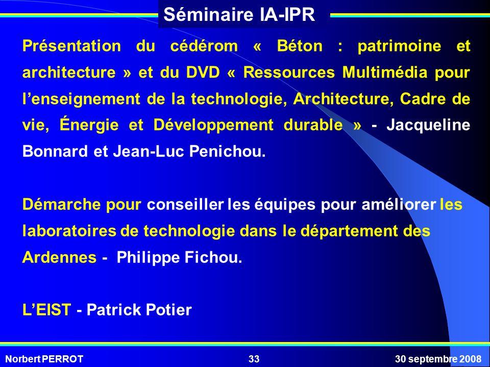 Norbert PERROT30 septembre 200833 Séminaire IA-IPR Présentation du cédérom « Béton : patrimoine et architecture » et du DVD « Ressources Multimédia po