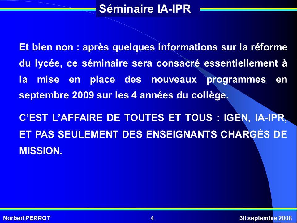 Norbert PERROT30 septembre 20084 Séminaire IA-IPR Et bien non : après quelques informations sur la réforme du lycée, ce séminaire sera consacré essent