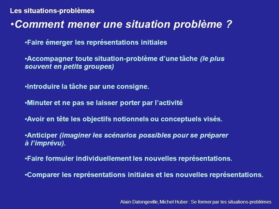 Comment mener une situation problème ? Comparer les représentations initiales et les nouvelles représentations. Alain Dalongeville, Michel Huber : Se