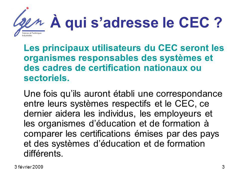 3 février 20093 À qui sadresse le CEC ? Les principaux utilisateurs du CEC seront les organismes responsables des systèmes et des cadres de certificat