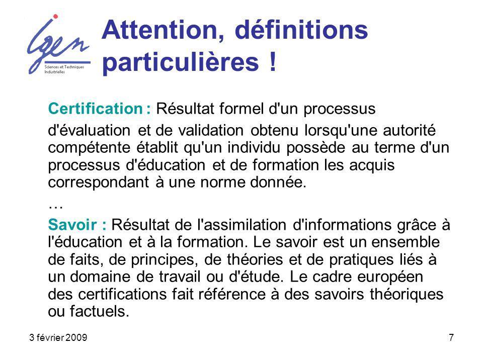 3 février 20097 Attention, définitions particulières ! Certification : Résultat formel d'un processus d'évaluation et de validation obtenu lorsqu'une
