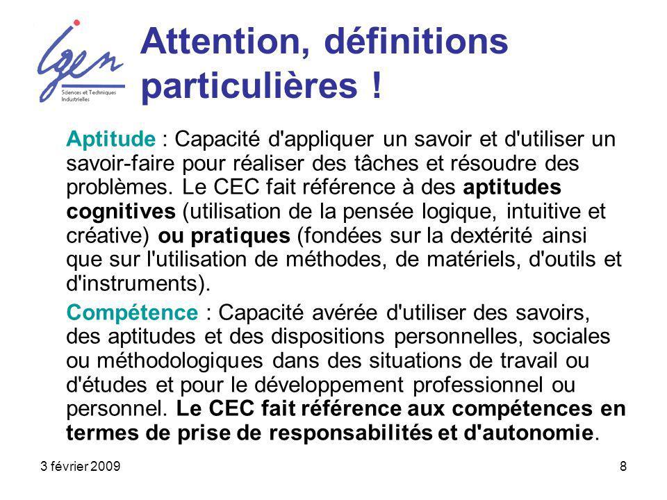 3 février 20098 Attention, définitions particulières ! Aptitude : Capacité d'appliquer un savoir et d'utiliser un savoir-faire pour réaliser des tâche