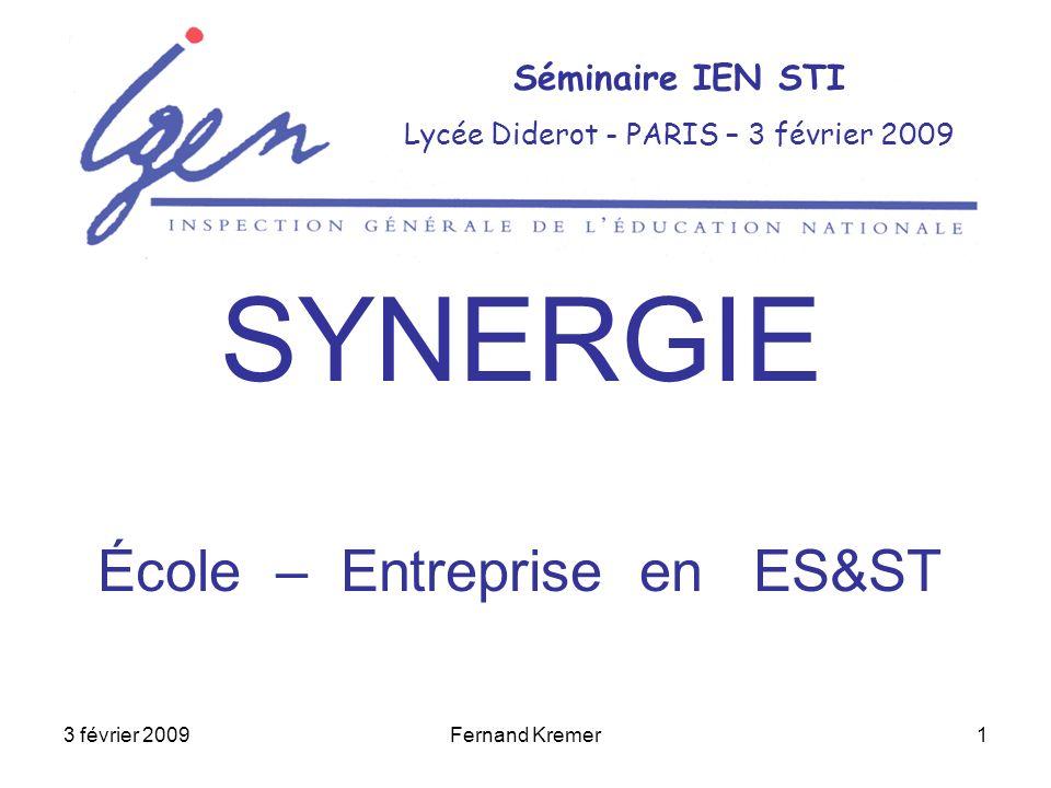 3 février 2009Fernand Kremer1 Séminaire IEN STI Lycée Diderot - PARIS – 3 février 2009 SYNERGIE École – Entreprise en ES&ST