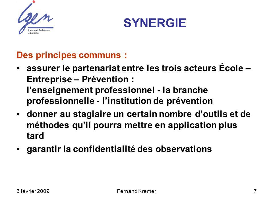 3 février 2009Fernand Kremer7 Des principes communs : assurer le partenariat entre les trois acteurs École – Entreprise – Prévention : l'enseignement