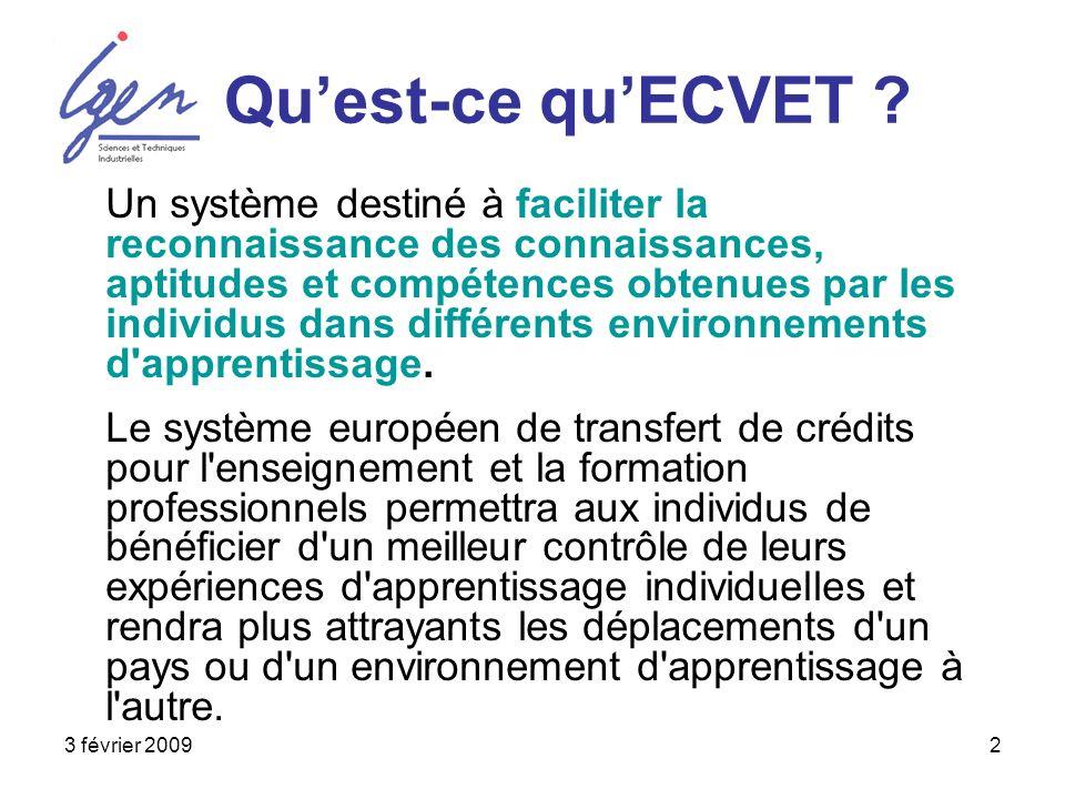 3 février 20092 Quest-ce quECVET ? Un système destiné à faciliter la reconnaissance des connaissances, aptitudes et compétences obtenues par les indiv