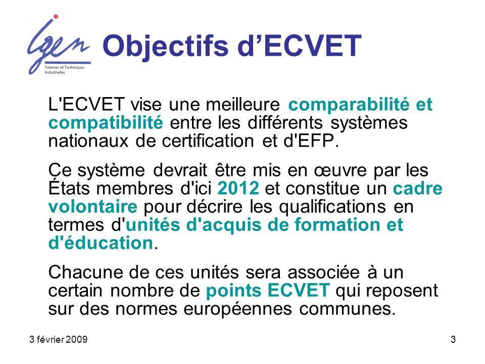 3 février 20093 Objectifs dECVET L'ECVET vise une meilleure comparabilité et compatibilité entre les différents systèmes nationaux de certification et