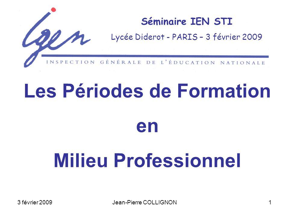 3 février 2009Jean-Pierre COLLIGNON1 Séminaire IEN STI Lycée Diderot - PARIS – 3 février 2009 Les Périodes de Formation en Milieu Professionnel