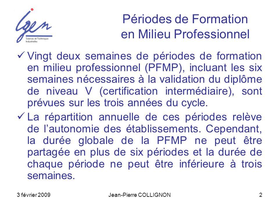 3 février 2009Jean-Pierre COLLIGNON2 Périodes de Formation en Milieu Professionnel Vingt deux semaines de périodes de formation en milieu professionne