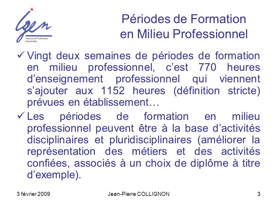 3 février 2009Jean-Pierre COLLIGNON4 Périodes de Formation en Milieu Professionnel Les périodes de formation en milieu professionnel doivent donc participer activement à lacquisition des compétences du référentiel.