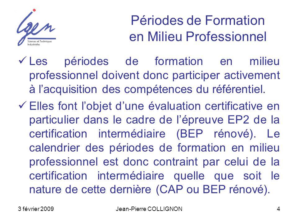 3 février 2009Jean-Pierre COLLIGNON4 Périodes de Formation en Milieu Professionnel Les périodes de formation en milieu professionnel doivent donc part
