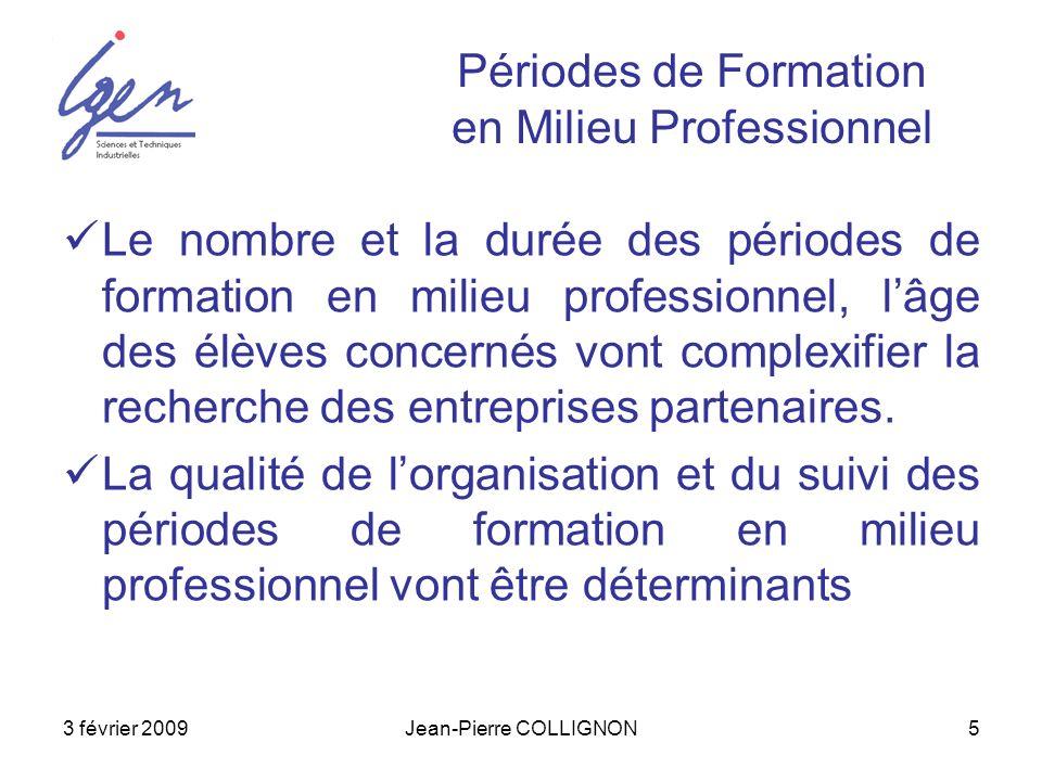 3 février 2009Jean-Pierre COLLIGNON5 Périodes de Formation en Milieu Professionnel Le nombre et la durée des périodes de formation en milieu professio