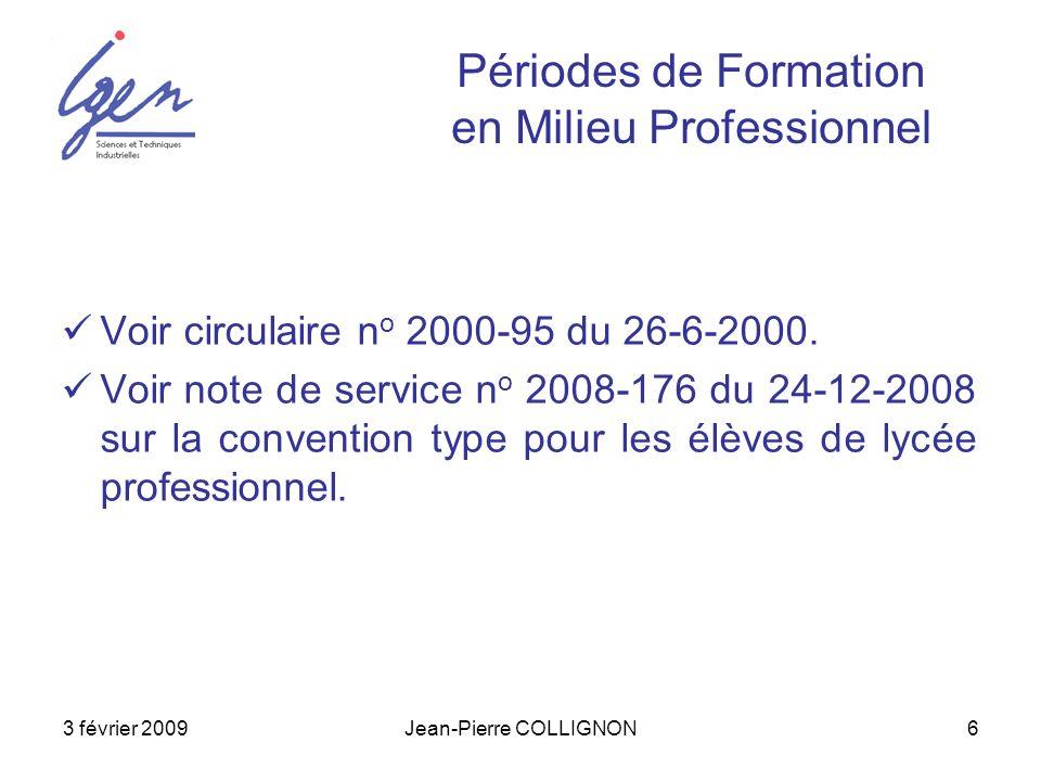 3 février 2009Jean-Pierre COLLIGNON6 Périodes de Formation en Milieu Professionnel Voir circulaire n o 2000-95 du 26-6-2000. Voir note de service n o