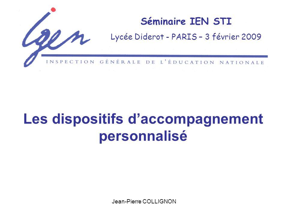 Jean-Pierre COLLIGNON Séminaire IEN STI Lycée Diderot - PARIS – 3 février 2009 Les dispositifs daccompagnement personnalisé