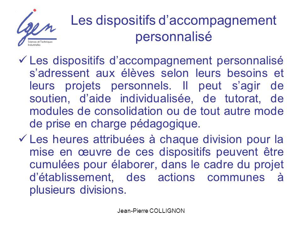 Jean-Pierre COLLIGNON Les dispositifs daccompagnement personnalisé Les dispositifs daccompagnement personnalisé sadressent aux élèves selon leurs besoins et leurs projets personnels.