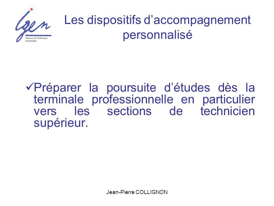 Jean-Pierre COLLIGNON Les dispositifs daccompagnement personnalisé Préparer la poursuite détudes dès la terminale professionnelle en particulier vers les sections de technicien supérieur.