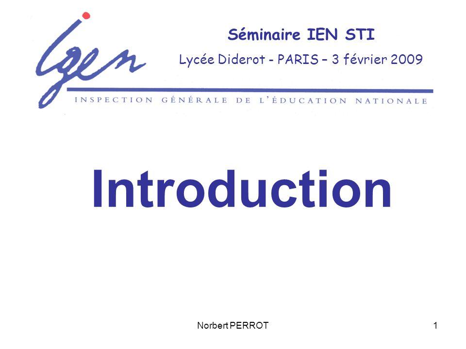 Norbert PERROT1 Séminaire IEN STI Lycée Diderot - PARIS – 3 février 2009 Introduction