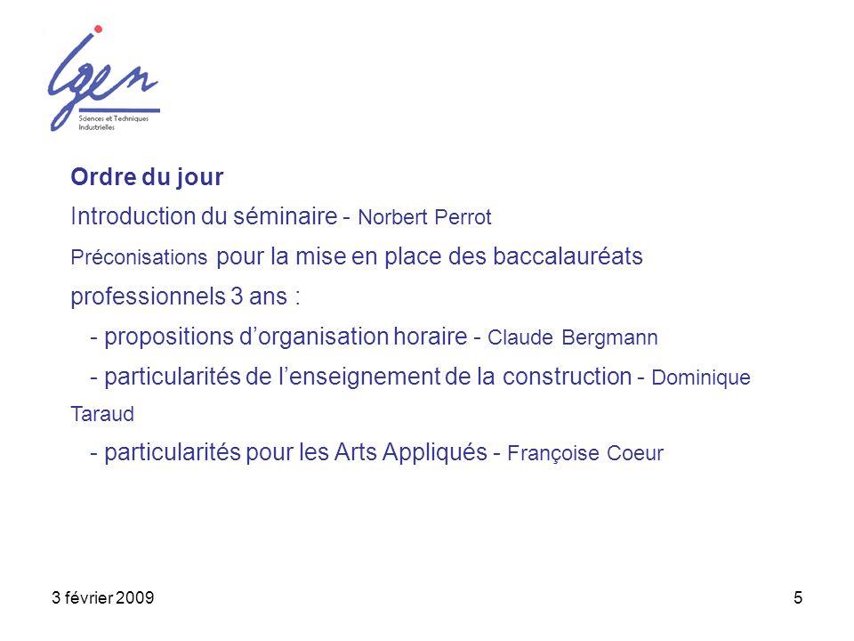 3 février 20095 Ordre du jour Introduction du séminaire - Norbert Perrot Préconisations pour la mise en place des baccalauréats professionnels 3 ans :
