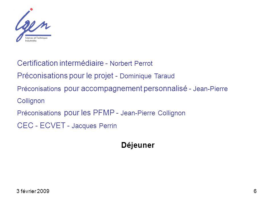 3 février 20096 Certification intermédiaire - Norbert Perrot Préconisations pour le projet - Dominique Taraud Préconisations pour accompagnement perso