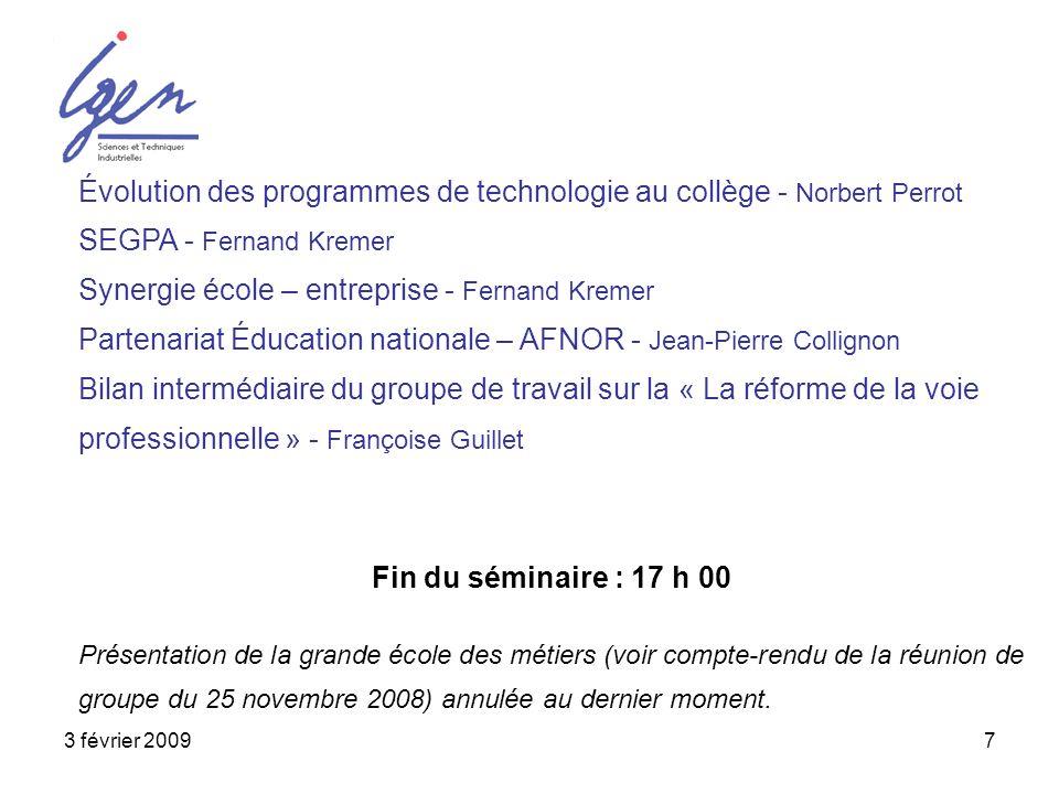 3 février 20097 Évolution des programmes de technologie au collège - Norbert Perrot SEGPA - Fernand Kremer Synergie école – entreprise - Fernand Kreme