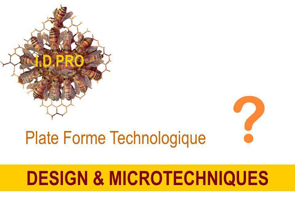 DESIGN & MICROTECHNIQUES I.D.PRO Plate Forme Technologique ?