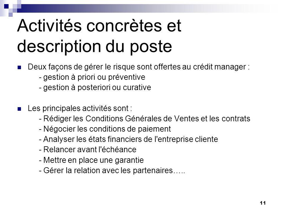 11 Activités concrètes et description du poste Deux façons de gérer le risque sont offertes au crédit manager : - gestion à priori ou préventive - ges