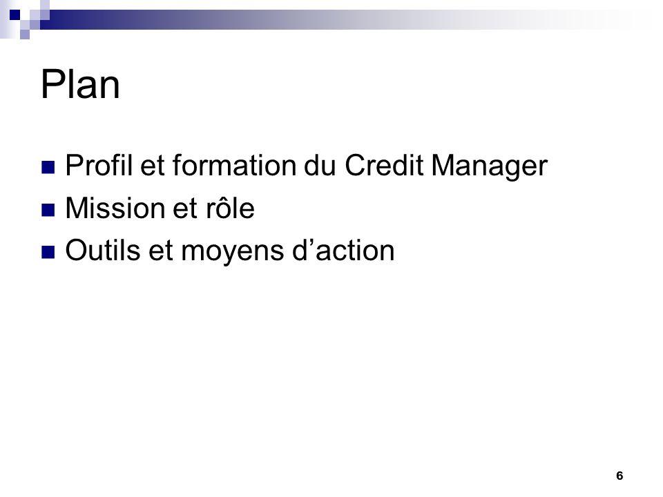 6 Plan Profil et formation du Credit Manager Mission et rôle Outils et moyens daction