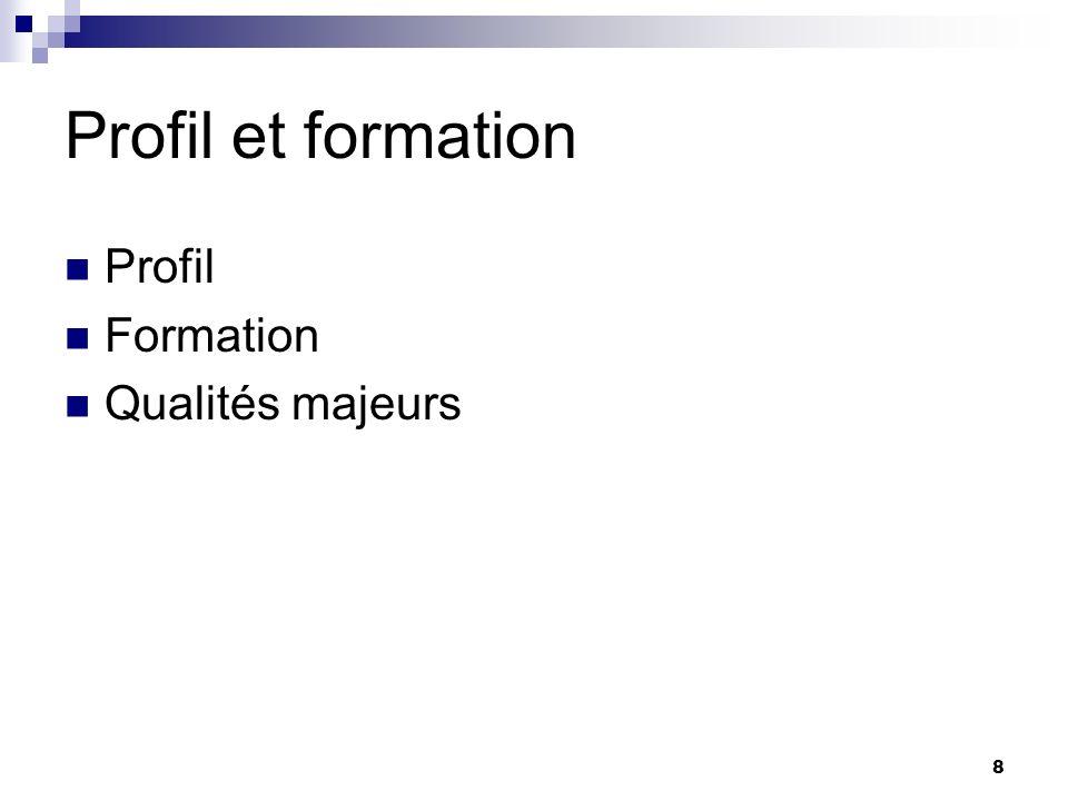8 Profil et formation Profil Formation Qualités majeurs