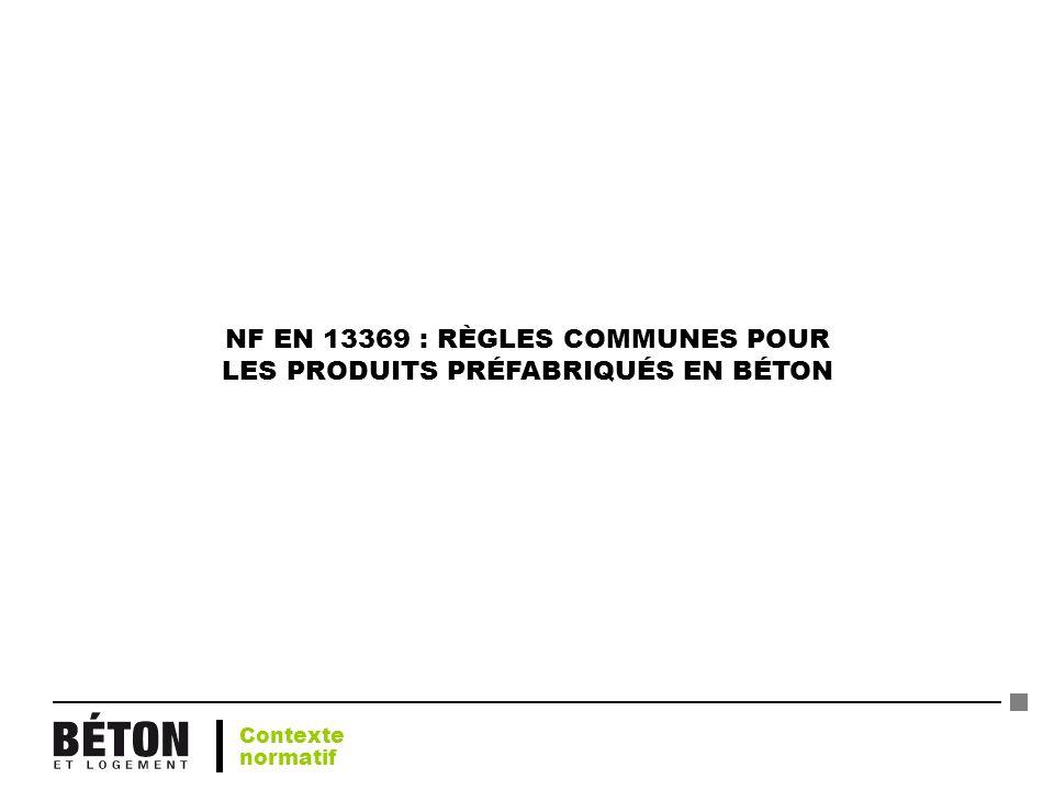 NF EN 13369 : RÈGLES COMMUNES POUR LES PRODUITS PRÉFABRIQUÉS EN BÉTON Contexte normatif